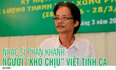 """Nhạc sĩ Phan Khanh: Người """" khó chịu"""" viết tình ca"""